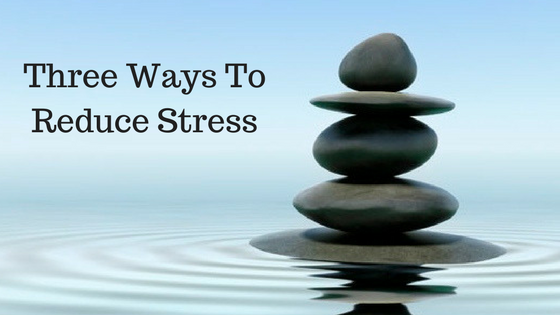 Three Steps To Reduce Stress
